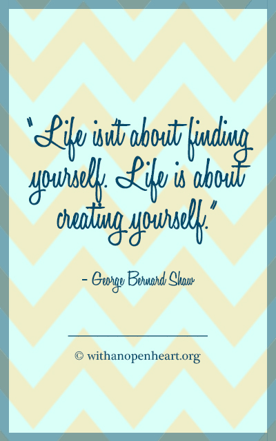 Life Isn't About Finding Yourself. #Quotes Find More @ www.WithAnOpenHeart.org
