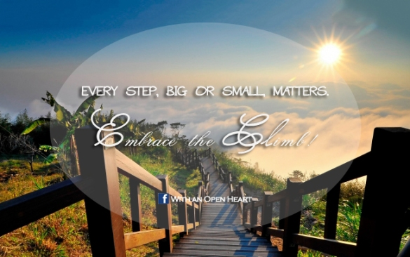 every step matters, embrace the climb with an open heart